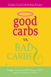 Good Carbs Vs. Bad Carbs by Maggie Greenwood-Robinson