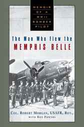 The Man Who Flew the Memphis Belle by Robert Morgan