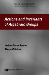 Actions and Invariants of Algebraic Groups by Walter Ferrer Santos