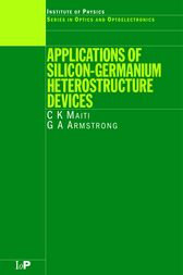 Applications of Silicon-Germanium Heterostructure Devices by C.K Maiti