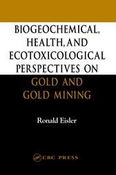 Biogeochemical, Health, and Ecotoxicological Perspectives on Gold and Gold Mining by Ronald Eisler