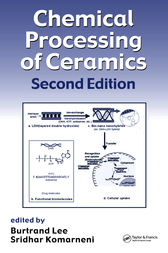 Chemical Processing of Ceramics, Second Edition by Burtrand Lee