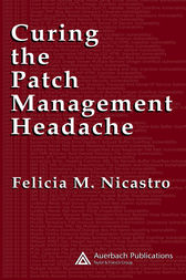 Curing the Patch Management Headache by Felicia  M. Wetter