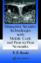 Disruptive Security Technologies with Mobile Code and Peer-to-Peer Networks by R.R. Brooks