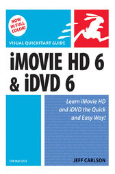 iMovie HD 6 and iDVD 6 for Mac OS X by Jeff Carlson