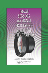 Image Sensors and Signal Processing for Digital Still Cameras by Junichi Nakamura