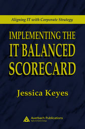 Implementing the IT Balanced Scorecard by Jessica Keyes