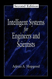 Intelligent Systems for Engineers and Scientists, Second Edition by Adrian A. Hopgood