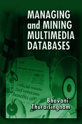 Managing and Mining Multimedia Databases by Bhavani Thuraisingham