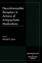 Neurotransmitter Receptors in Actions of Antipsychotic Medications by Michael S. Lidow