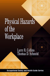 Physical Hazards of the Workplace by Larry R. Collins