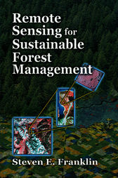 Remote Sensing for Sustainable Forest Management by Steven E. Franklin