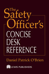 The Safety Officer's Concise Desk Reference by Daniel Patrick O'Brien