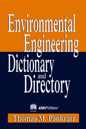 Special Edition - Environmental Engineering Dictionary and Directory by Thomas M. Pankratz