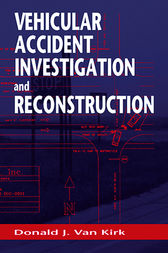 Vehicular Accident Investigation and Reconstruction by Donald J Van Kirk