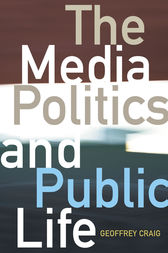 Media, Politics and Public Life by Geoffrey Craig