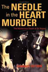 Needle in the Heart Murder: The mysterious death of Dr Yeates