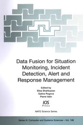 Data Fusion for Situation Monitoring, Incident Detection, Alert and Response Management by E. Shahbazian