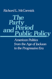 The Party Period and Public Policy by Richard L. McCormick