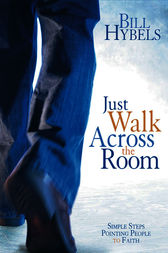 Just Walk Across the Room by Bill Hybels