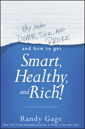 Why You're Dumb, Sick and Broke...And How to Get Smart, Healthy and Rich! by Randy Gage