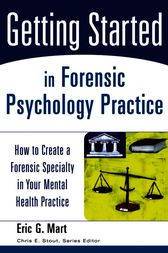 Getting Started in Forensic Psychology Practice by Eric G. Mart