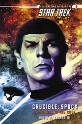 Star Trek: The Original Series: Crucible: Spock: The Fire and the Rose by David R. George III