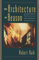 The Architecture of Reason by Robert Audi