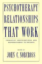 Psychotherapy Relationships that Work by John C. Norcross