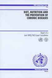 Diet, Nutrition and the Prevention of Chronic Diseases by World Health Organization
