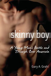 Skinny Boy: A Young Man's Battle and Triumph Over Anorexia