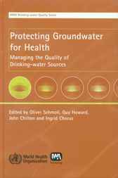 Protecting Ground Water for Health by Oliver Schmoll