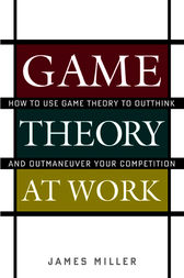 Game Theory at Work by James D. Miller