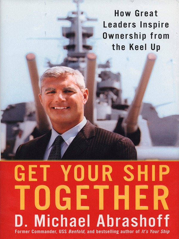 Download Ebook Get Your Ship Together by D. Michael Abrashoff Pdf
