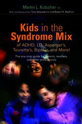Kids in the Syndrome Mix of ADHD, LD, Asperger's, Tourette's, Bipolar, and More! by Martin L. Kutscher