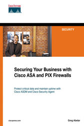 Securing Your Business with Cisco ASA and PIX Firewalls by Greg Abelar