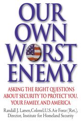 Our Own Worst Enemy by Randall Larsen