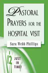 Pastoral Prayers for the Hospital Visit by Sarah W. Phillips