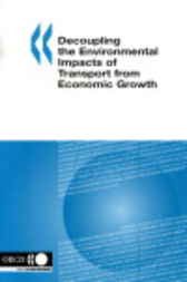 Decoupling the Environmental Impacts of Transport from Economic Growth by OECD Publishing