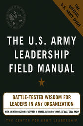 The U.S. Army Leadership Field Manual by Leadership The Center For Army