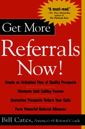 Get More Referrals Now!: The Four Cornerstones That Turn Business Relationships Into Gold by Bill Cates