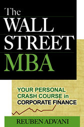 The Wall Street MBA: Your Personal Crash Course in Corporate Finance by Reuben Advani