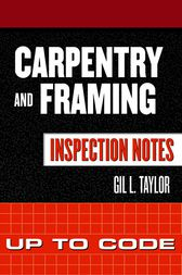 Carpentry and Framing Inspection Notes: Up to Code by Gil Taylor