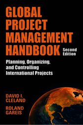 Global Project Management Handbook: Planning, Organizing and Controlling International Projects, Second Edition by David Cleland