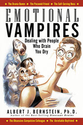 Emotional Vampires: Dealing With People Who Drain You Dry by Albert J. Bernstein