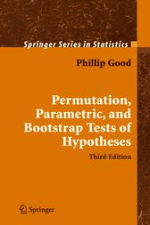 Permutation, Parametric, and Bootstrap Tests of Hypotheses by Phillip I. Good