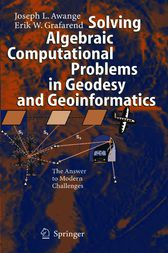 Solving Algebraic Computational Problems in Geodesy and Geoinformatics by Joseph L. Awange