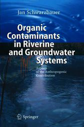 Organic Contaminants in Riverine and Groundwater Systems by Jan Schwarzbauer