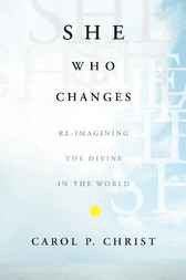 She Who Changes by Carol P. Christ