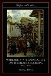 Warfare, State and Society on the Black Sea Steppe, 1500–1700 by Brian Davies